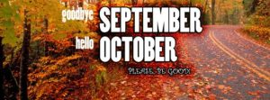 Goodbye September Hello October Please Be Good